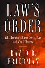 Law`s Order – What Economics Has to Do with Law and Why It Matters
