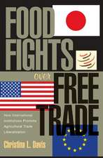 Food Fights over Free Trade – How International Institutions Promote Agricultural Trade Liberalization