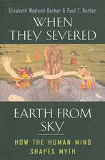 When They Severed Earth from Sky – How the Human Mind Shapes Myth