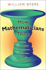 How Mathematicians Think – Using Ambiguity, Contradiction, and Paradox to Create Mathematics