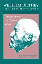 Wilhelm Dilthey – Selected Works, Volume II – Understanding the Human World