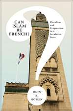 Can Islam Be French? – Pluralism and Pragmatism in a Secularist State