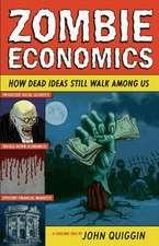 Zombie Economics – How Dead Ideas Still Walk among Us