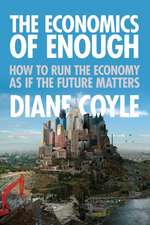 The Economics of Enough – How to Run the Economy as If the Future Matters