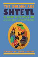 The Golden Age Shtetl – A New History of Jewish Life in East Europe