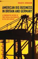 """American Big Business in Britain and Germany – A Comparative History of Two """"Special Relationships"""" in the 20th Century"""