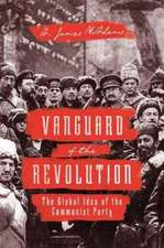 Vanguard of the Revolution – The Global Idea of the Communist Party