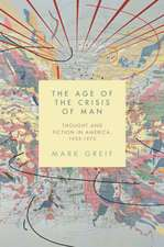 The Age of the Crisis of Man – Thought and Fiction in America, 1933–1973