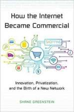 How the Internet Became Commercial – Innovation, Privatization, and the Birth of a New Network