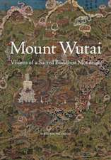 Mount Wutai – Visions of a Sacred Buddhist Mountain