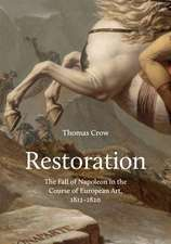 Restoration – The Fall of Napoleon in the Course of European Art, 1812–1820