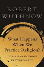 What Happens When We Practice Religion? – Textures of Devotion in Everyday Life