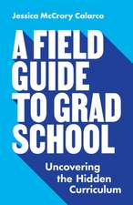 A Field Guide to Grad School – Uncovering the Hidden Curriculum