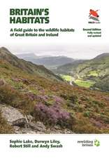 Britain`s Habitats – A Field Guide to the Wildlife Habitats of Great Britain and Ireland – Fully Revised and Updated Second Edition