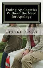 Doing Apologetics Without the Need for Apology