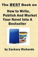 The Best Book on How to Write, Publish and Market Your Novel Into a Bestseller