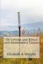 Of Lovers and Kings and Monstrous Things