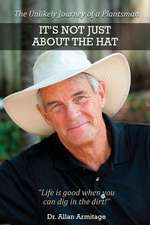 It's Not Just about the Hat:  The Unlikely Journey of a Plantsman