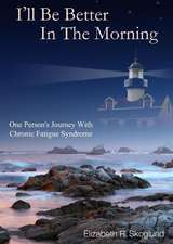 I'll Be Better in the Morning:  One Person's Journey with Chronic Fatigue Syndrome