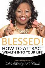 Blessed!: How to Attract Wealth Into Your Life
