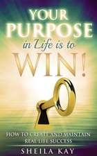 Your Purpose in Life Is to Win!