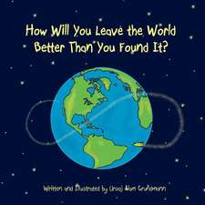 How Will You Leave the World Better Than You Found It?