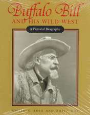 Buffalo Bill and His Wild West:  A Pictorial Biography