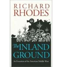The Inland Ground:  An Evocation of the American Middle West Revised Edition