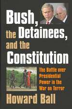 Bush, the Detainees, & the Constitution:  The Battle Over Presidential Power in the War on Terror