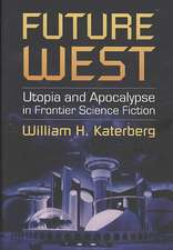 Future West:  Utopia and Apocalypse in Frontier Science Fiction