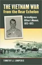 The Vietnam War from the Rear Echelon:  An Intelligence Officer's Memoir, 1972-1973