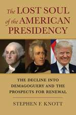 The Lost Soul of the American Presidency: The Decline Into Demagoguery and the Prospects for Renewal