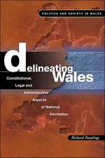 Delineating Wales: Legal and Constitutional Aspects of National Devolution