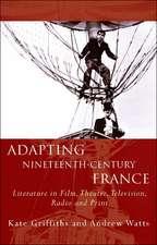 Adapting Nineteenth-Century France: Literature in Film, Theatre, Television, Radio and Print