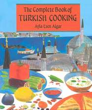 Complete Book of Turkish Cooking:  Historic Photographs of the Country and Its People Taken Between 1867 and 1935
