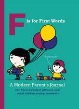 F Is for First Words:  A Modern Parent's Journal for Their Funniest Phrases and Most Embarrassing Moments