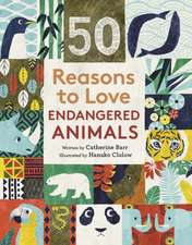 Barr, C: 50 Reasons To Love Endangered Animals
