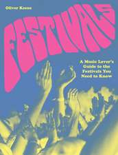 Festivals: A Music Lover's Guide to the Festivals You Need to Know