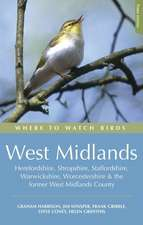 Where to Watch Birds in the West Midlands: Herefordshire, Shropshire, Staffordshire, Warwickshire, Worcestershire and the former West Midlands