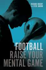 Football - Raise Your Mental Game