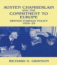 Austen Chamberlain and the Commitment to Europe:  British Foreign Policy 1924-1929