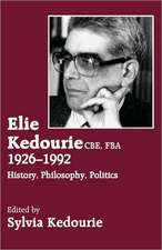 Elie Kedourie, CBE, Fba 1926-1992:  History, Philosophy, Politics