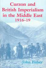 Fisher, J: Curzon and British Imperialism in the Middle East