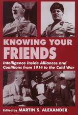 Knowing Your Friends:  Intelligence Inside Alliances and Coalitions from 1914 to the Cold War