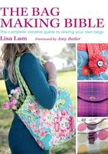 The Bag Making Bible:  The Complete Creative Guide to Sewing Your Own Bags [With Pattern(s)]