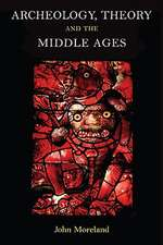 Archaeology, Theory and the Middle Ages:  Understanding the Early Medieval Past