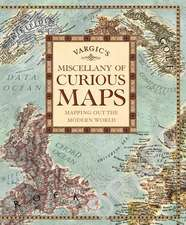 Vargic's Miscellany of Curious Maps: The Atlas of Everything You Never Knew You Needed to Know