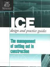 The Management of Setting Out in Construction (Ice Design and Practice Guides)