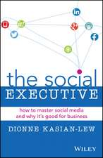 The Social Executive: How to Master Social Media and Why It′s Good for Business