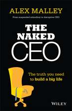 The Naked CEO: The Truth You Need to Build a Big Life